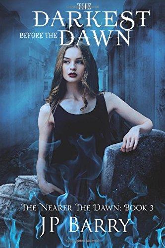 The Darkest Before the Dawn: The Nearer The Dawn Saga: Book 3 (Volume 3)