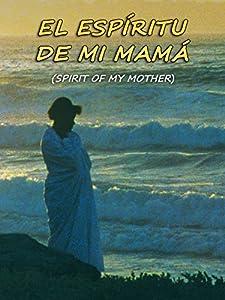 El Espiritu de mi Mama (Spirit of my Mother)