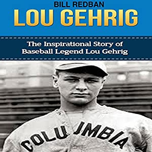 Lou Gehrig: The Inspirational Story of Baseball Legend Lou Gehrig Audiobook