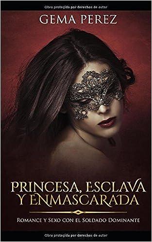 Princesa, Esclava y Enmascarada: Romance y Sexo con el Soldado Dominante Novela de Fantasía, Romance y Erótica: Amazon.es: Gema Perez: Libros