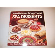 Rose Reisman Brings Home Spa Desserts: Low-Calorie Recipes from Top Resorts Made Easy