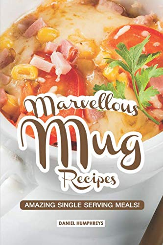 Marvellous Mug Recipes: Amazing Single Serving Meals! (Best Camping Meals For Two)