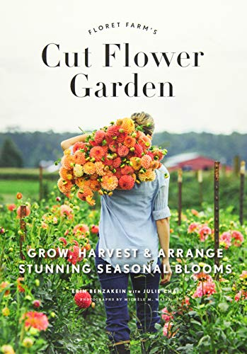 Love Fresh Flowers - Floret Farm's Cut Flower Garden: Grow, Harvest, and Arrange Stunning Seasonal Blooms (Gardening Book for Beginners, Floral Design and Flower Arranging Book)