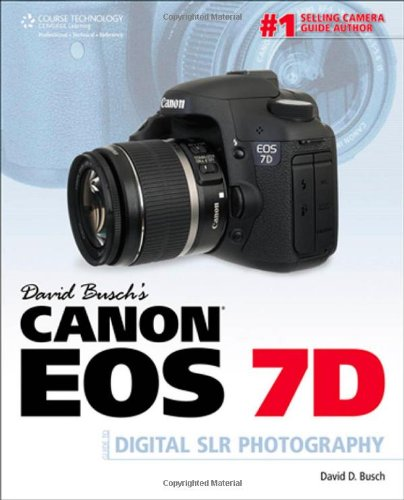 David Busch's Canon EOS 7D Guide to Digital SLR Photography (David Busch's Digital Photography Guides) ()