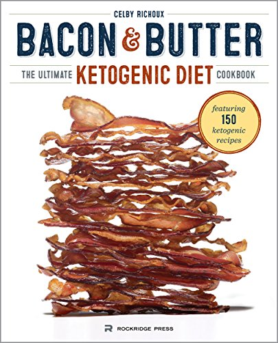 Bacon & Butter: The Ultimate Ketogenic Diet Cookbook by [Richoux, Celby]