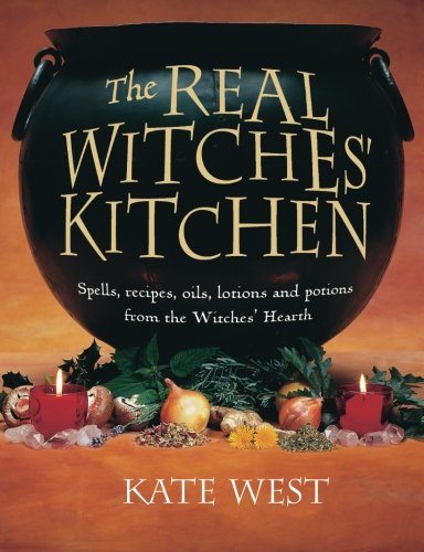 [B.O.O.K] The Real Witches' Kitchen: Spells, Recipes, Oils, Lotions and Potions from the Witches' Hearth EPUB