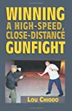 Winning a High-Speed, Close-Distance Gunfight, Lou M. Chiodo, 1581606915