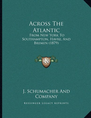 Read Online Across The Atlantic: From New York To Southampton, Havre, And Bremen (1879) pdf epub