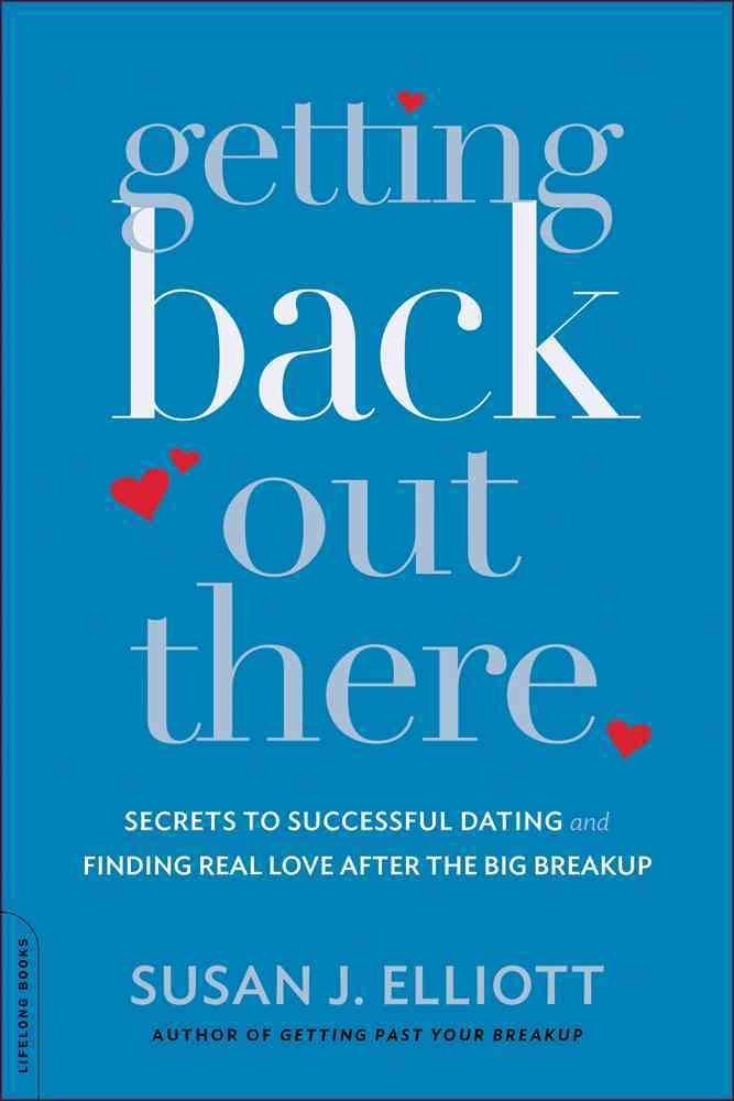 Getting Back Out There : Secrets to Successful Dating and Finding Real Love after the Big Breakup(Paperback) - 2015 Edition pdf