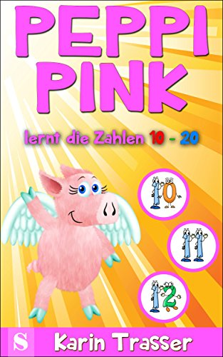 Peppi Pink lernt die Zahlen 10 - 20 (German Edition)