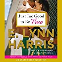 Just Too Good to Be True: A Novel Audiobook by E. Lynn Harris Narrated by Adenrele Ojo, Bahni Turpin, Mirron Willis