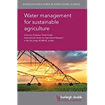 Water management for sustainable agriculture (Burleigh Dodds Series in Agricultural Science Book 45)