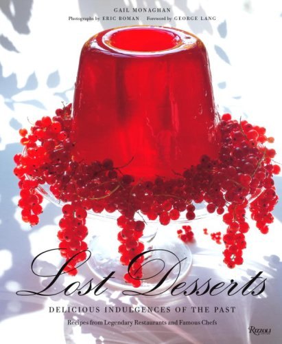 Lost Desserts - Lost Desserts: Delicious Indulgences of the Past Recipes from Legendary and Famous Chefs