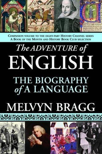 The Adventure of English: The Biography of a Language by Arcade Publishing