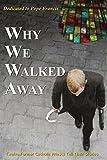 Why We Walked Away: Twelve Former Catholic Priests Tell Their Stories