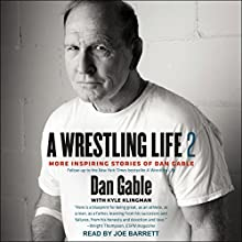 A Wrestling Life 2: More Inspiring Stories of Dan Gable Audiobook by Dan Gable, Kyle Klingman Narrated by Joe Barrett