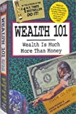 Wealth 101: Wealth Is Much More Than Money (The Life 101 Series)