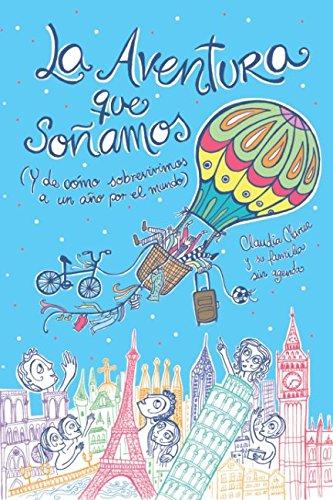 La Aventura que Soñamos: y de cómo sobrevivimos a un año por el mundo (Spanish Edition)