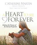 A Heart to See Forever, Catherine Martin, 0976688646