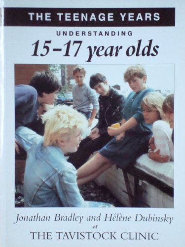 The Teenage Years: Understanding Your 15-17 Year Old (Understanding your child)