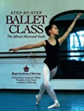 img - for Step-By-Step Ballet Class: The Official Illustrated Guide book / textbook / text book