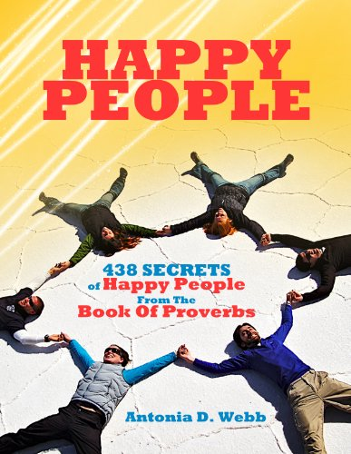 Happy People: 438 Secrets of Happy People From the Book of Proverbs