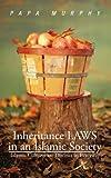 Inheritance Laws in an Islamic Society, Papa Murphy, 1475942281