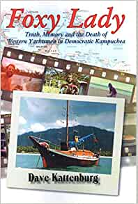 Foxy Lady Truth Memory And The Death Of Western Yachtsmen In Democratic Kampuchea David