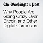 Why People Are Going Crazy Over Bitcoin and Other Digital Currencies | Jonnelle Marte