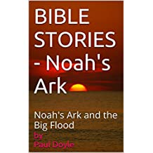 BIBLE STORIES - Noah's Ark: Noah's Ark and the Big Flood