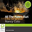 A River Not Yet Tamed: All the Rivers Run, Book 1 Audiobook by Nancy Cato Narrated by Kate Hosking