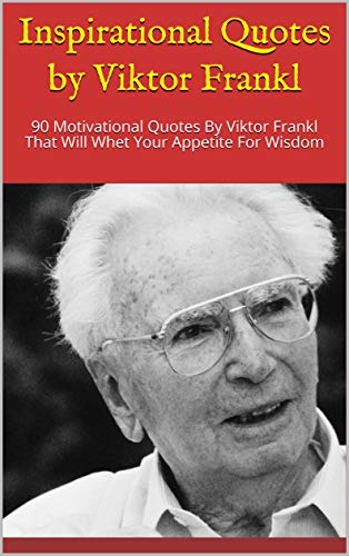 Amazoncom Inspirational Quotes By Viktor Frankl 90 Motivational