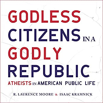 Godless Citizens in a Godly Republic - R. Laurence Moore and Isaac Kramnick