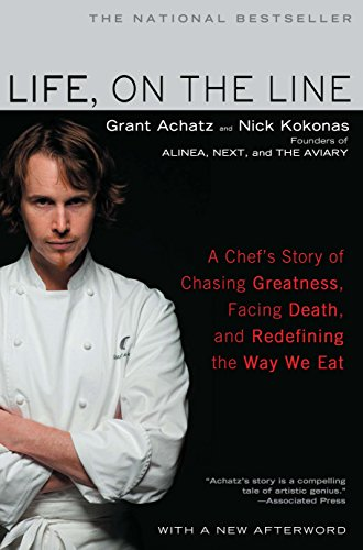 Life, on the Line: A Chef's Story of Chasing Greatness, Facing Death, and Redefining the Way We Eat by Grant Achatz, Nick Kokonas