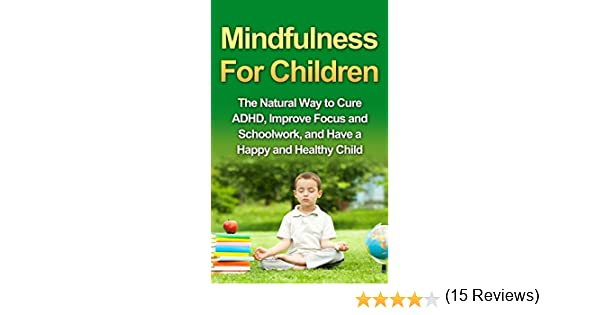 Amazon.com: Mindfulness For Children - The Natural Way to Cure ...