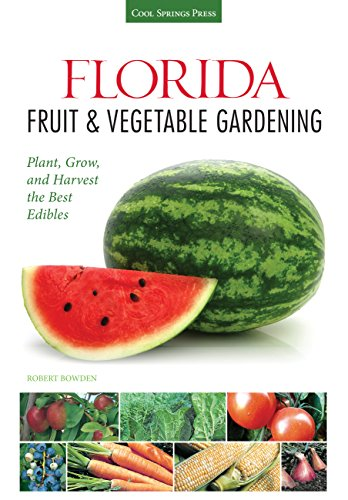 Florida Fruit & Vegetable Gardening: Plant, Grow, and Harvest the Best Edibles (Fruit & Vegetable Gardening Guides) - Vegetable Gardening Guides