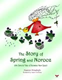 The Story of Spring and Norooz: (An Untold Tale of Persian New Year) (English Edition)
