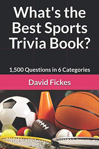 What's the Best Sports Trivia Book?: 1,500 Questions in 6 Categories (What's the Best Trivia?) - Trivia Book Best