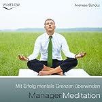 Manager Meditation: Mit Erfolg mentale Grenzen überwinden | Andreas Schütz