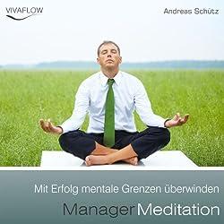 Manager Meditation: Mit Erfolg mentale Grenzen überwinden