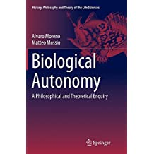 Biological Autonomy: A Philosophical and Theoretical Enquiry