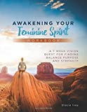 Awakening Your Feminine Spirit Workbook: A 7 Week Vision Quest for Finding Balance Purpose and Strength