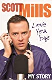 Love You Bye, Scott Mills, 0751549924