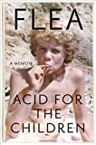 Book cover from Acid for the Children: A Memoir by Flea