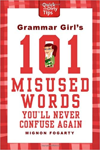 Amazon.com: Grammar Girl's 101 Misused Words You'll Never Confuse Again  (Quick & Dirty Tips) (9780312573379): Fogarty, Mignon: Books