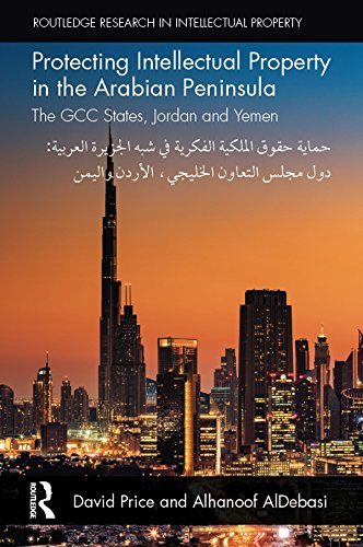 Protecting Intellectual Property in the Arabian Peninsula: The GCC states, Jordan and Yemen (Routledge Research in Intellectual Property)