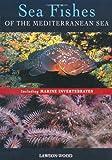 Sea Fishes of the Mediterranean Sea Including Marine Invertebrates