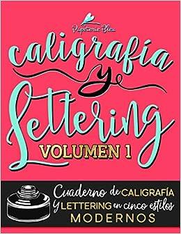 caligrafa y lettering cuaderno de caligrafa y lettering en cinco estilos modernos volume 1 spanish edition