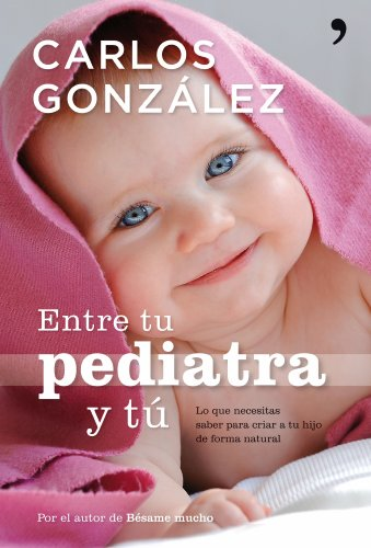 Entre tu pediatra y tú de Carlos González