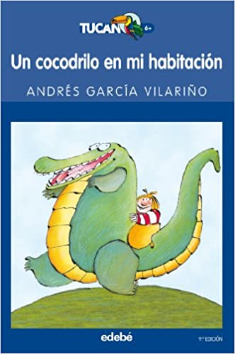 Un Cocodrilo En Mi Habitacion / A Crocodile in My Room (Tucan) (Spanish Edition): Andres Garcia Vilarino: 9788423675401: Amazon.com: Books